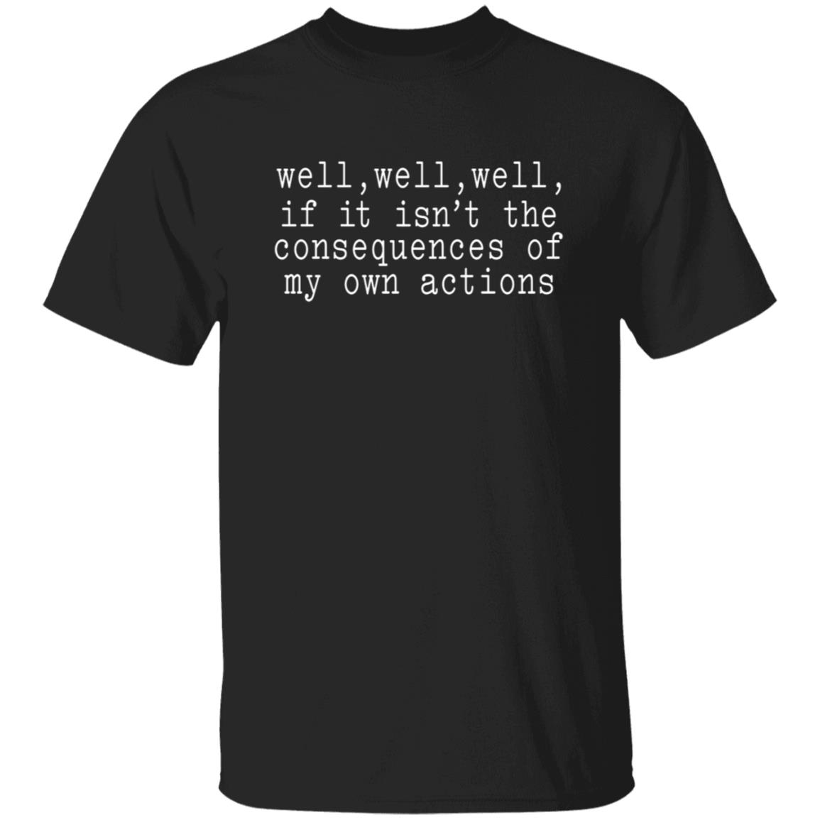 Patricia Smith Well Well Well If It Isn't The Consequences Of My Actions Shirt