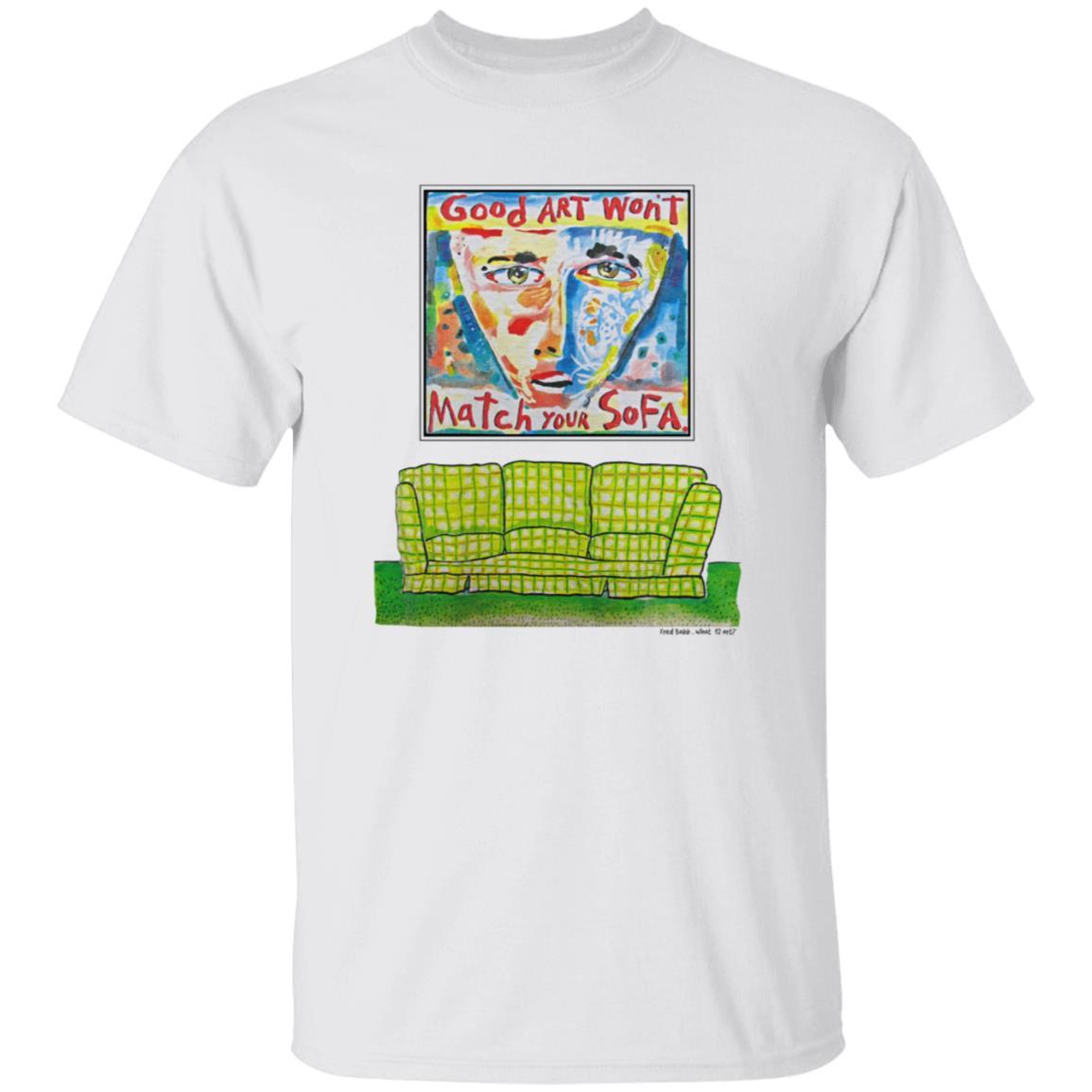 Good Art Wont Match Your Sofa T Shirt Kristen Johnston
