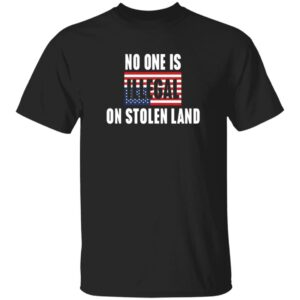 No One Is Illegal On Stolen Land Shirt Indigenous