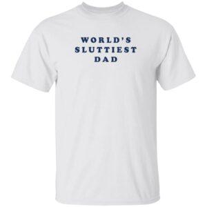 3Rd Class Clothing World's Sluttiest Dad T Shirt Nastycrimeboiii